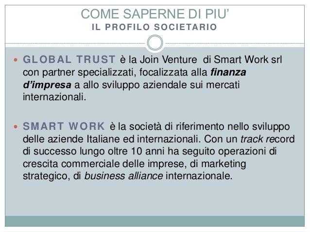 COME SAPERNE DI PIU' IL PROFILO SOCIETARIO  GLOBAL TRUST è la Join Venture di Smart Work srl con partner specializzati, f...