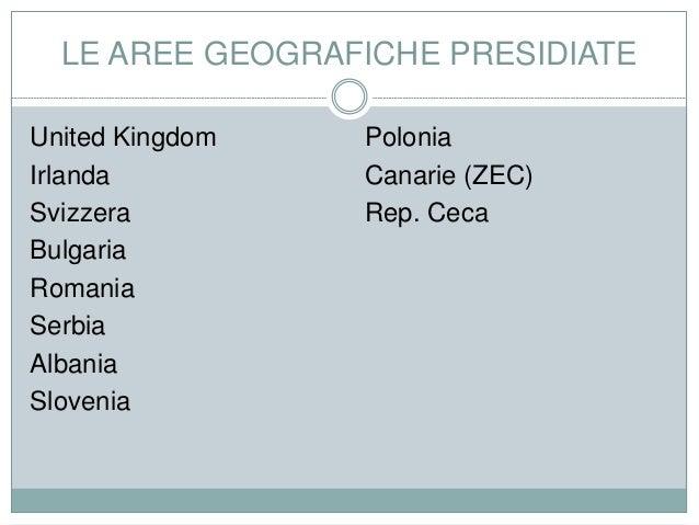 LE AREE GEOGRAFICHE PRESIDIATE United Kingdom Irlanda Svizzera Bulgaria Romania Serbia Albania Slovenia Polonia Canarie (Z...