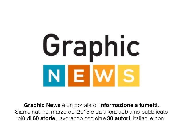 Graphic News è un portale di informazione a fumetti. Siamo nati nel marzo del 2015 e da allora abbiamo pubblicato più di 6...