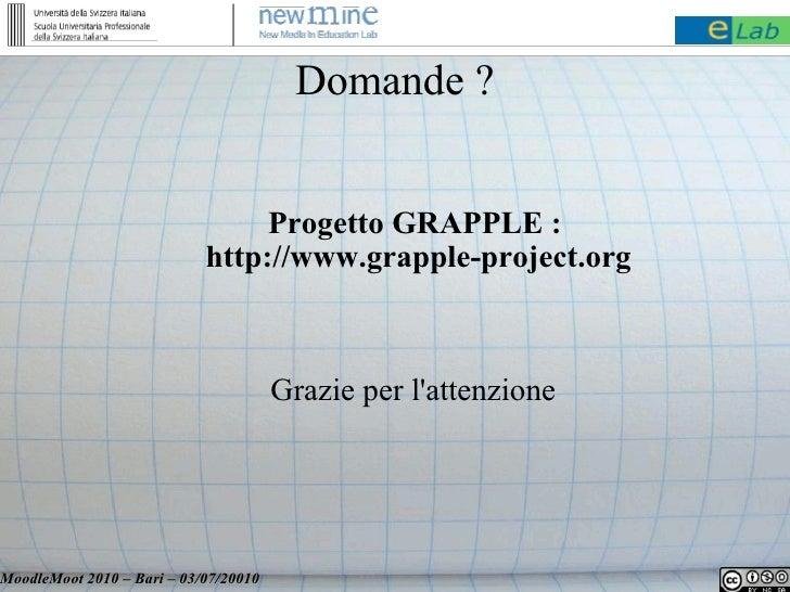Domande ?                                    Progetto GRAPPLE :                             http://www.grapple-project.org...