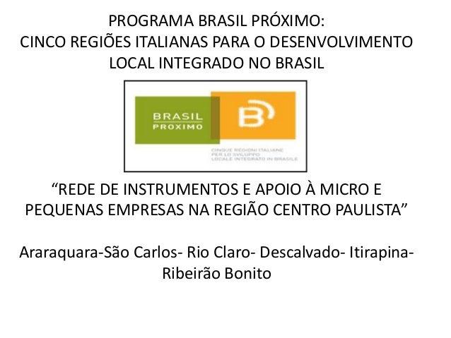 PROGRAMA BRASIL PRÓXIMO:CINCO REGIÕES ITALIANAS PARA O DESENVOLVIMENTO          LOCAL INTEGRADO NO BRASIL                 ...
