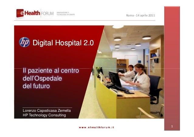 Roma - 14 aprile 2011     Digital Hospital 2.0Il paziente al centrodell'Ospedaledel futuroLorenzo Capodicasa ZemellaHP Tec...