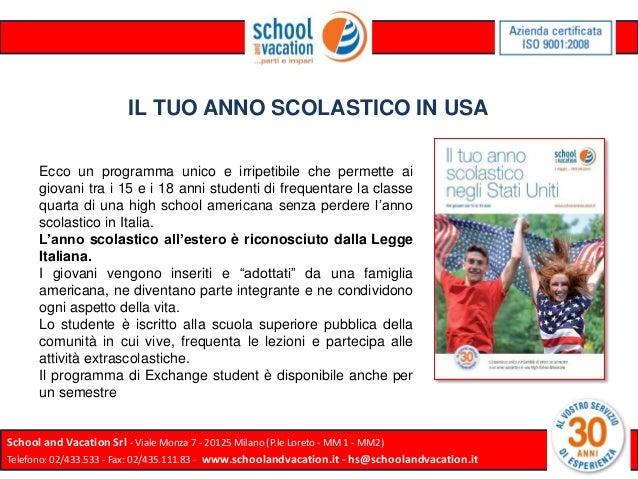 School and Vacation Srl - Viale Monza 7 - 20125 Milano (P.le Loreto - MM 1 - MM2)Telefono: 02/433.533 - Fax: 02/435.111.83...