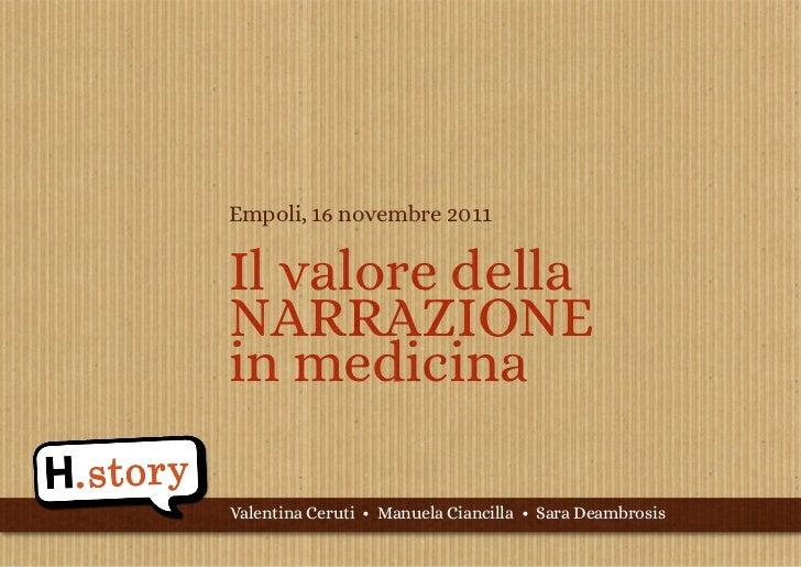 Empoli, 16 novembre 2011Il valore dellaNARRAZIONEin medicinaValentina Ceruti • Manuela Ciancilla • Sara Deambrosis
