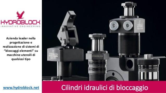 """Cilindri idraulici di bloccaggioAzienda leader nellaprogettazione erealizzazione di sistemi di""""bloccaggi elementi"""" sumacch..."""