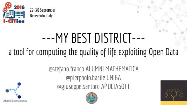 ---MY BEST DISTRICT--- a tool for computing the quality of life exploiting Open Data @stefano.franco ALUMNI MATHEMATICA @p...