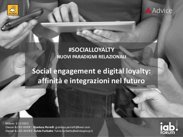#SOCIALLOYALTY NUOVI PARADIGMI RELAZIONALI  Social engagement e digital loyalty: affinità e integrazioni nel futuro  Milan...