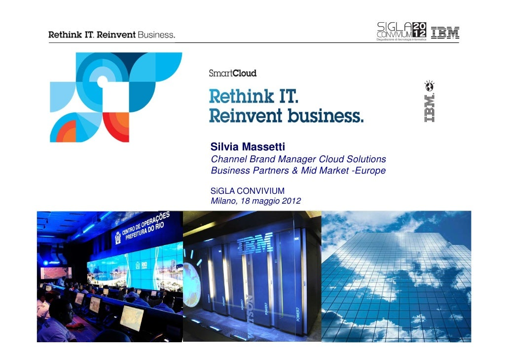 Silvia MassettiChannel Brand Manager Cloud SolutionsBusiness Partners & Mid Market -EuropeSiGLA CONVIVIUMMilano, 18 maggio...