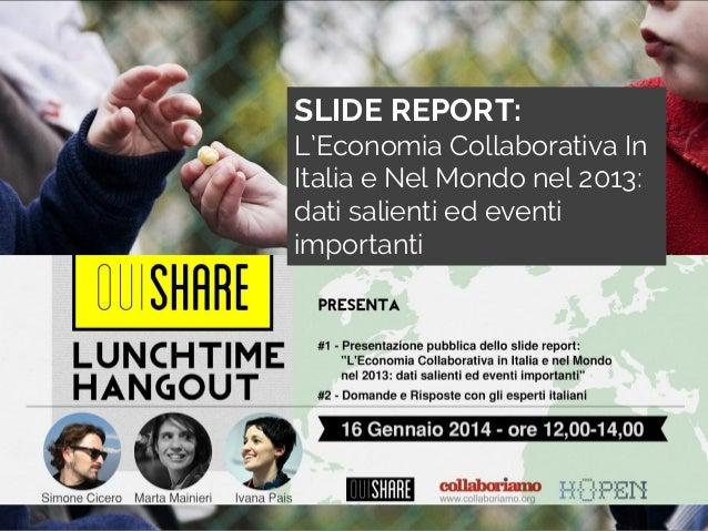 SLIDE REPORT: L'Economia Collaborativa In Italia e Nel Mondo nel 2013: dati salienti ed eventi importanti