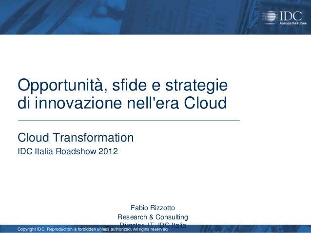 Opportunità, sfide e strategiedi innovazione nellera CloudCloud TransformationIDC Italia Roadshow 2012                    ...