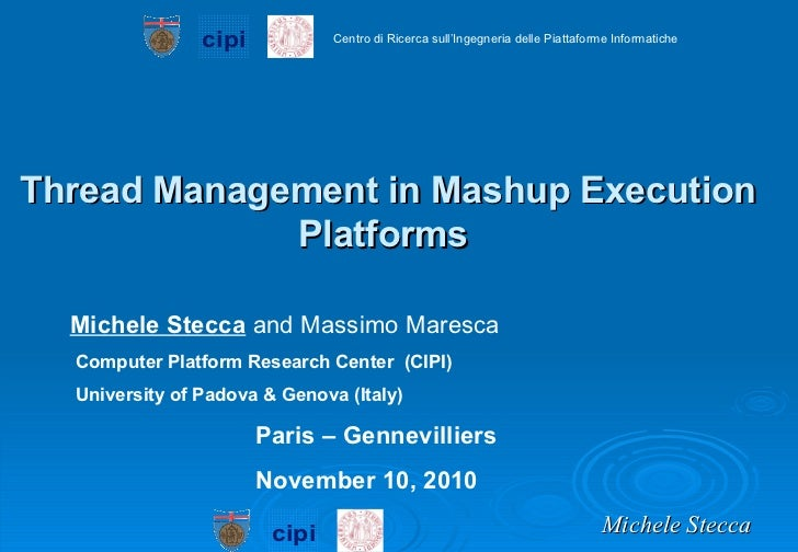 Thread Management in Mashup Execution Platforms   Michele Stecca   and Massimo Maresca Computer Platform Research Center  ...