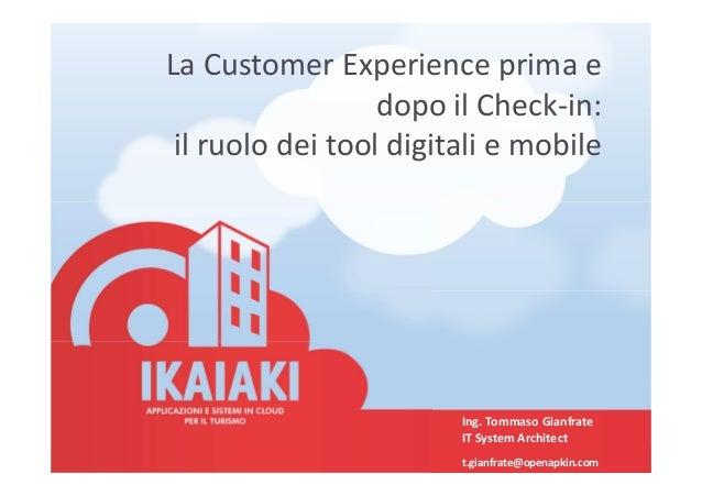 La Customer Experience prima e dopo il Check-in: il ruolo dei tool digitali e mobile Ing. Tommaso Gianfrate IT System Arch...