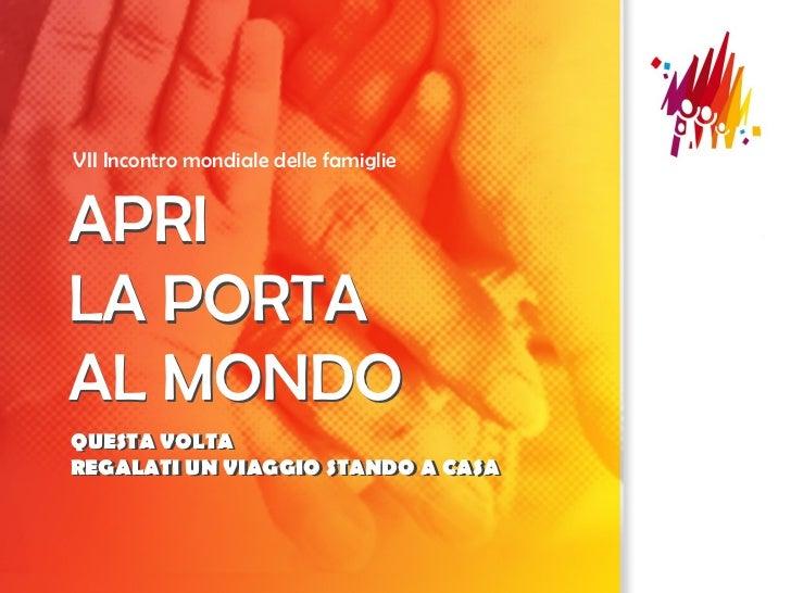VII Incontro mondiale delle famiglieAPRILA PORTAAL MONDOQUESTA VOLTAQUESTA VOLTAREGALATI UN VIAGGIO STANDO A CASAREGALATI ...