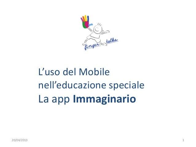 L'uso del Mobilenell'educazione specialeLa app Immaginario20/04/2013 1