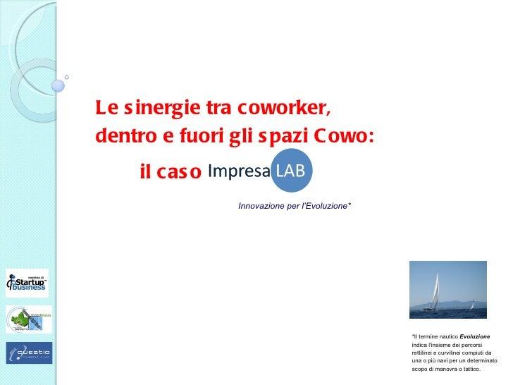 Le s inergie tra coworker,dentro e fuori gli s pazi C owo:     il cas o                Innovazione per l'Evoluzione*      ...