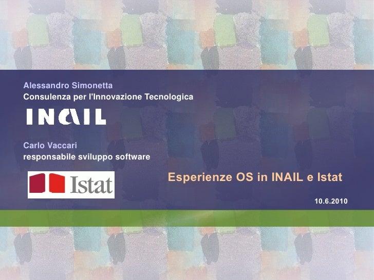 Esperienze OS in INAIL e Istat Carlo Vaccari responsabile sviluppo software Alessandro Simonetta Consulenza per l'Innovazi...