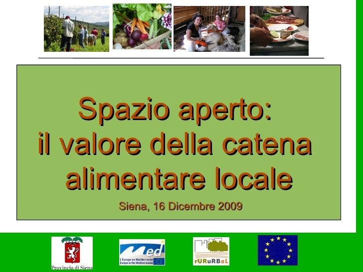 Spazio aperto: il valore della catena    alimentare locale       Siena, 16 Dicembre 2009