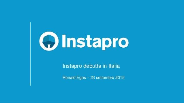 Ronald Egas – 23 settembre 2015 Instapro debutta in Italia
