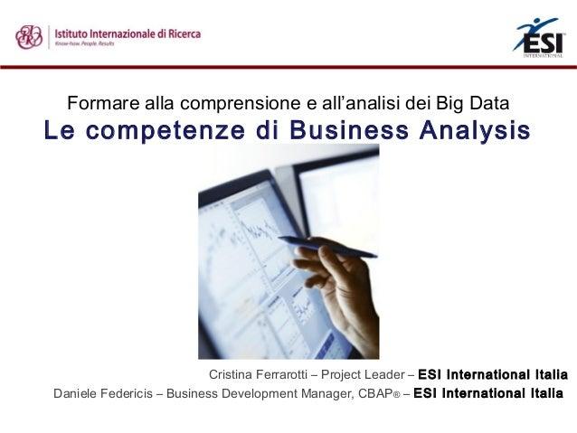 Formare alla comprensione e all'analisi dei Big Data Le competenze di Business Analysis Cristina Ferrarotti – Project Lead...