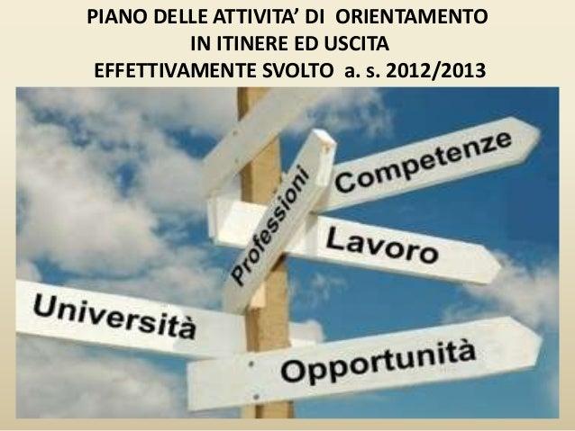 PIANO DELLE ATTIVITA' DI ORIENTAMENTOIN ITINERE ED USCITAEFFETTIVAMENTE SVOLTO a. s. 2012/2013