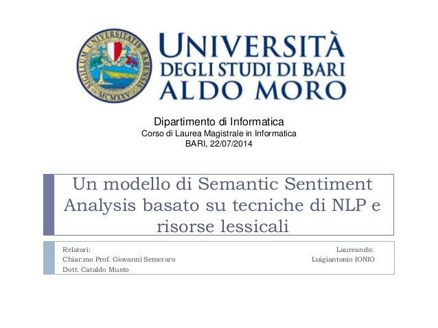 Un modello di Semantic Sentiment Analysis basato su tecniche di NLP e risorse lessicali Relatori: Laureando: Chiar.mo Prof...