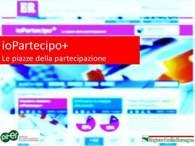 ioPartecipo+ Le piazze della partecipazione