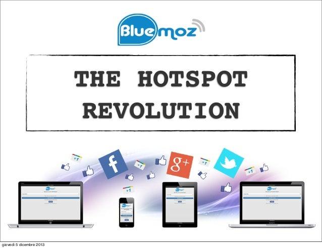 THE HOTSPOT REVOLUTION  giovedì 5 dicembre 2013