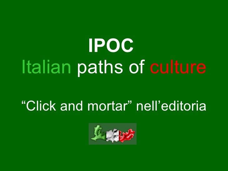 "IPOC   Italian   paths of   culture "" Click and mortar"" nell'editoria"