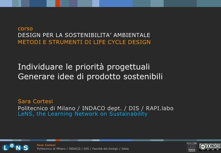<ul><li>Individuare le priorità progettuali </li></ul><ul><li>Generare idee di prodotto sostenibili </li></ul><ul><li>Sara...