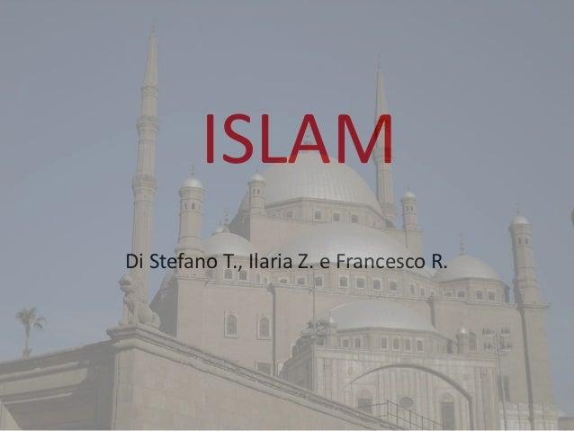 ISLAM Di Stefano T., Ilaria Z. e Francesco R.