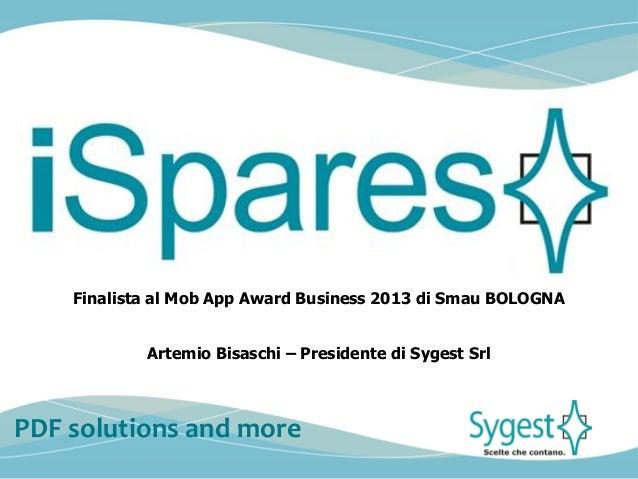 Finalista al Mob App Award Business 2013 di Smau BOLOGNA Artemio Bisaschi – Presidente di Sygest Srl  PDF solutions and mo...