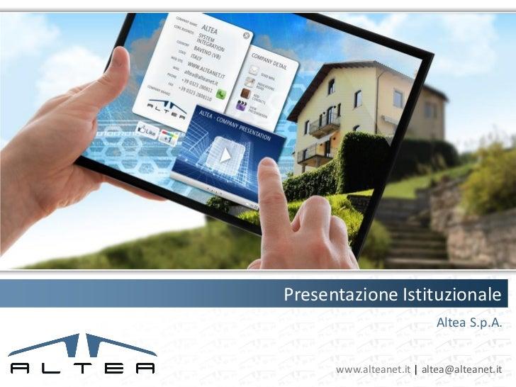 Presentazione Istituzionale                           Altea S.p.A.      www.alteanet.it | altea@alteanet.it