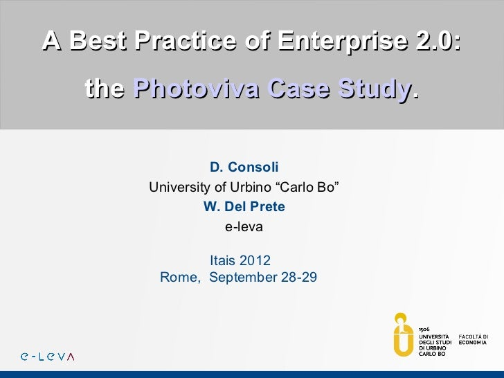 "A Best Practice of Enterprise 2.0:   the Photoviva Case Study.                  D. Consoli        University of Urbino ""Ca..."