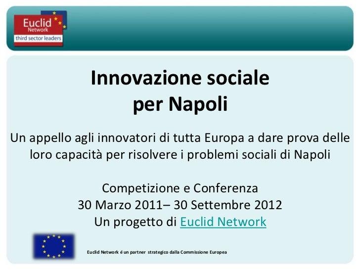 Innovazione sociale                  per NapoliUn appello agli innovatori di tutta Europa a dare prova delle   loro capaci...