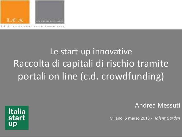 Le start-up innovativeRaccolta di capitali di rischio tramiteportali on line (c.d. crowdfunding)Andrea MessutiMilano, 5 ma...