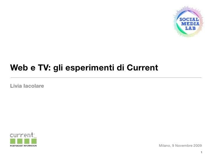Web e TV: gli esperimenti di Current Livia Iacolare                                            Milano, 9 Novembre 2009    ...
