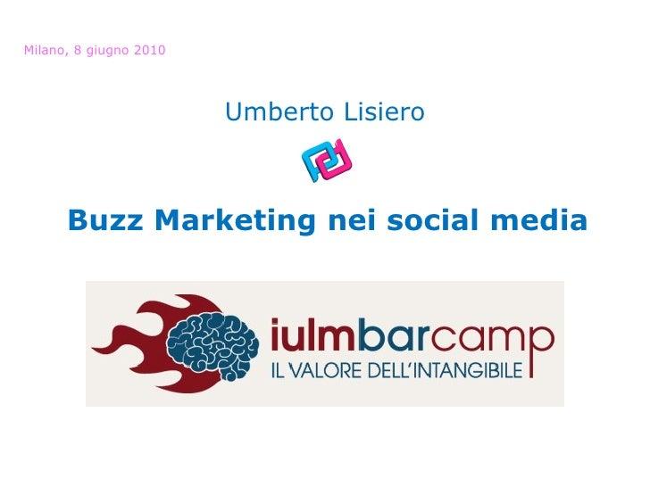 Buzz Marketing nei social media Milano, 8 giugno 2010 Umberto Lisiero