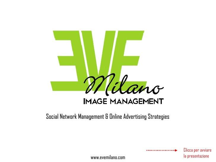 Social Network Management & Online Advertising Strategies www.evemilano.com Clicca per avviare la presentazione