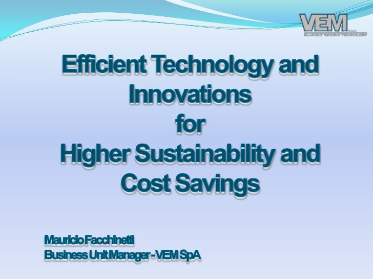 Efficient Technology and Innovations<br />for<br />Higher Sustainability and Cost Savings<br />Mauricio Facchinetti<br />B...