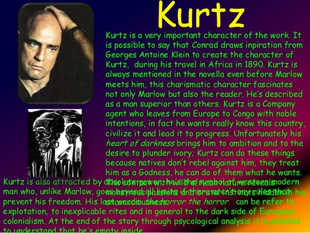 heart of darkness and kurtz Heart of darkness: home  culture of conflict  a profound nothingness that lies at the heart of everything kurtz's fiance his intended, is suggested that.