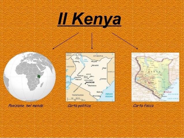 Il Kenya  Posizione nel mondo  Carta politica  Carta fisica
