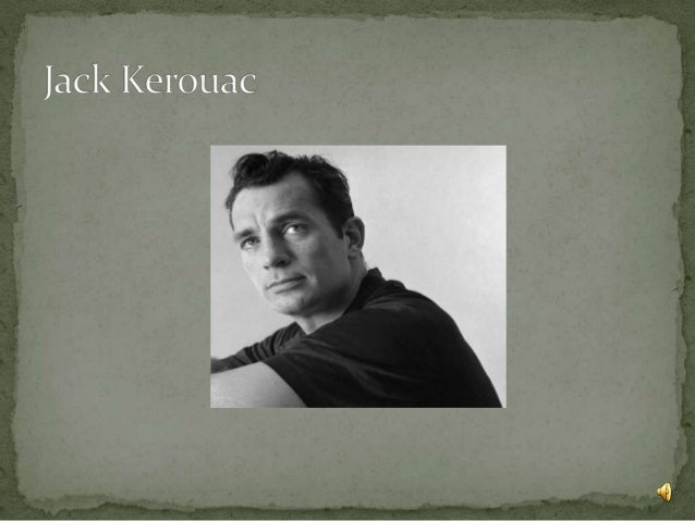 Jack Kerouac wasborn inLowell,Massachusetts, in 1922.He was educated byjesuit brothers inLowell, where he wastaught to mak...