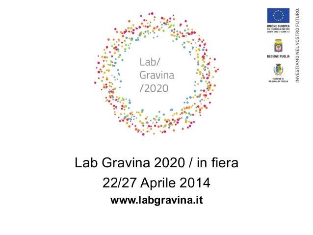 Lab Gravina 2020 / in fiera  22/27 Aprile 2014  www.labgravina.it