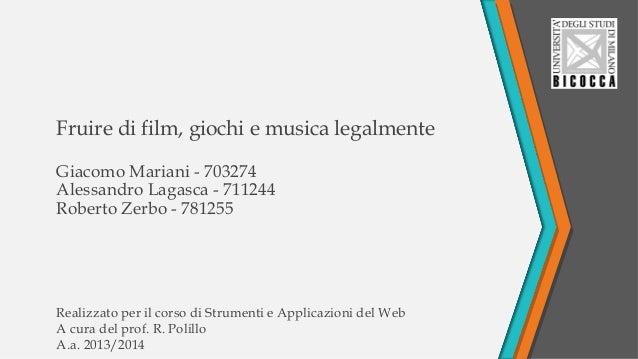 Fruire di film, giochi e musica legalmente Giacomo Mariani - 703274 Alessandro Lagasca - 711244 Roberto Zerbo - 781255 Rea...
