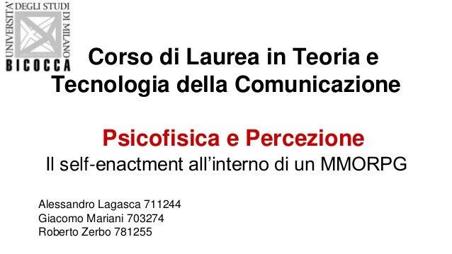 Corso di Laurea in Teoria e Tecnologia della Comunicazione Psicofisica e Percezione Il self-enactment all'interno di un MM...