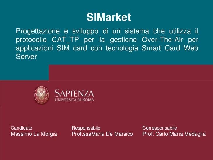SIMarket  Progettazione e sviluppo di un sistema che utilizza il  protocollo CAT_TP per la gestione Over-The-Air per  appl...