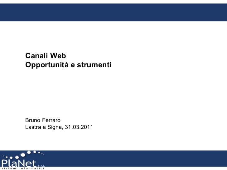Canali Web Opportunità e strumenti Bruno Ferraro Lastra a Signa, 31.03.2011