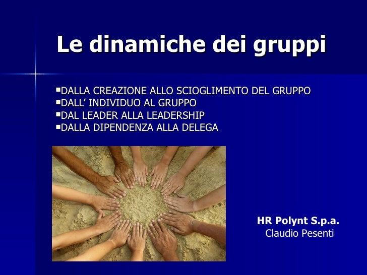 <ul><li>Le dinamiche dei gruppi </li></ul><ul><li>DALLA CREAZIONE ALLO SCIOGLIMENTO DEL GRUPPO </li></ul><ul><li>DALL' IND...