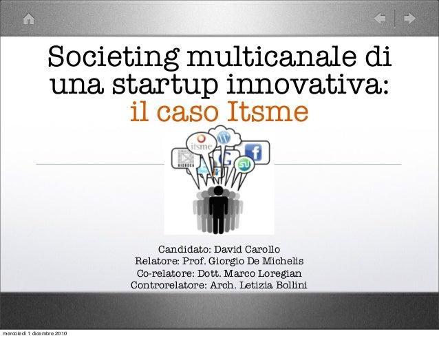 Societing multicanale di una startup innovativa: il caso Itsme Candidato: David Carollo Relatore: Prof. Giorgio De Micheli...