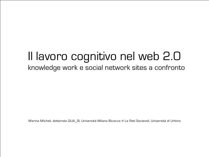 Il lavoro cognitivo nel web 2.0 knowledge work e social network sites a confronto     Marina Micheli, dottorato QUA_SI, Un...
